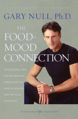 The Food-mood Connection: Nutrition-Based and Environmental Approaches to Mental Health and Physical Wellbeing (Paperback)