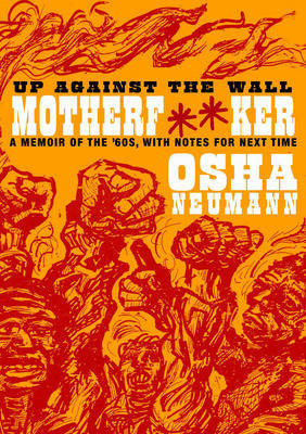Up Against The Wall Motherf**ker: A Memoir of the 60s, with Notes for the Next Time (Paperback)