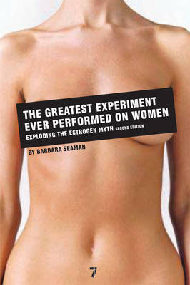 The Greatest Experiment Ever Performed On Women: Exploding the Estrogen Myth (Paperback)