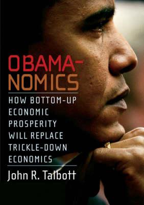 Obamanomics: How Bottom-Up Economic Prosperity Will Replace Trickle-Down Economics (Paperback)