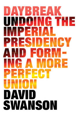 Daybreak: Undoing the Imperial Presidency and Forming a More Perfect Union (Paperback)