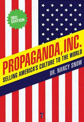 Propaganda Inc, 3rd Edition: Selling America's Culture to the World, 3rd Edition (Paperback)