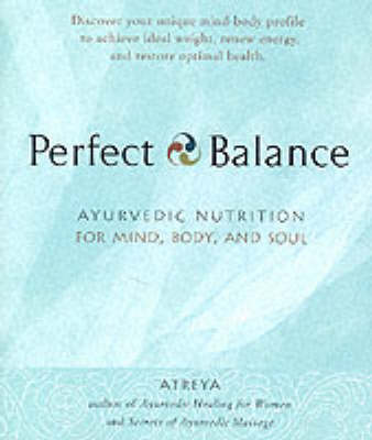 Perfect Balance: Ayurvedic Nutrition for Mind, Body and Soul (Paperback)