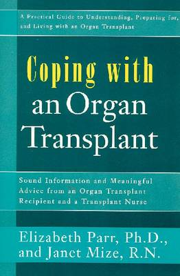 Coping with an Organ Transplant: A Practical Guide to Understanding, Preparing for and Living with Organ Transplant (Paperback)