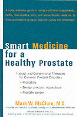 Smart Medicine for a Healthy Prostate: Natural and Conventional Therapies for Common Prostate Disorders (Paperback)