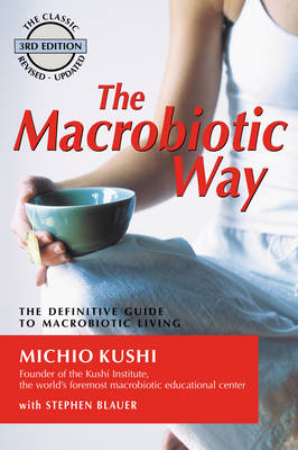 Macrobiotic Way: The Definitive Guide to Macrobiotic Living (Paperback)