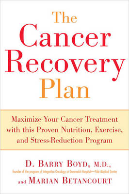 Cancer Recovery Plan: Maximise Your Cancer Treatment with This Proven Nutrition Exercise and Stress-Reduction Program (Paperback)