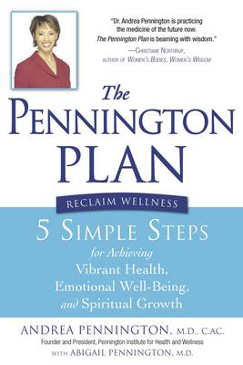 The Pennington Plan: 5 Simple Steps for Achieving Vibrant Health, Emotional Well Being, and Spiritual Growth (Paperback)