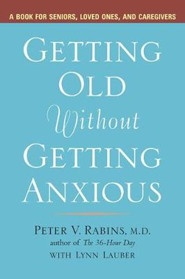 Getting Older without Getting Anxious: A Book for Seniors Loved Ones and Caregivers (Paperback)