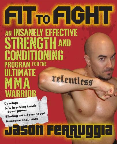 Fit to Fight: An Insanely Effective Strength and Conditioning Program for the Ultimate Warrior (Paperback)