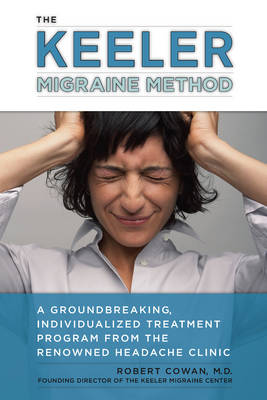 Keeler Migraine Method: A Groundbreaking, Individualized Program from the Renowned Headache Treatment Clinic (Paperback)