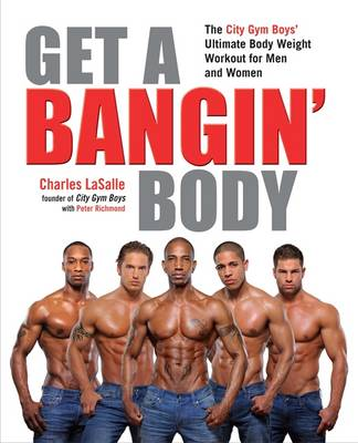 Get a Bangin' Body: The City Gym Boys' Ultimate Body Weight Workout for Men & Women (Paperback)