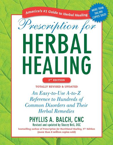 Prescription for Herbal Healing, 2nd Edition: An Easy-to-Use A-to-Z Reference to Hundreds of Common Disorders and Their Herbal Remedies (Paperback)