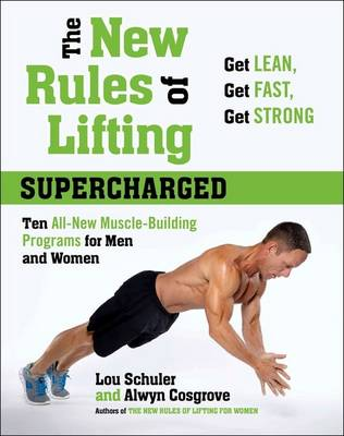 The New Rules Of Lifting: Supercharged: Ten All New Programs for Men and Women: Lose Fat, Gain Muscle, and Get Strong! (Hardback)