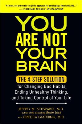 You Are Not Your Brain: The 4-Step Solution for Changing Bad Habits, Ending Unhealthy Thinking, and Taking Control of Your Life (Paperback)