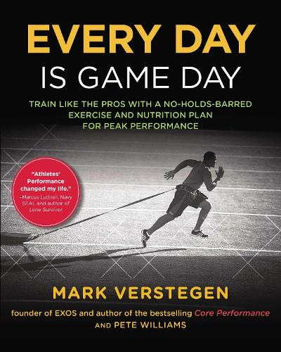 Every Day Is Game Day: Train Like the Pros With a No-Holds-Barred Exercise and Nutrition Plan for Peak Performance (Paperback)