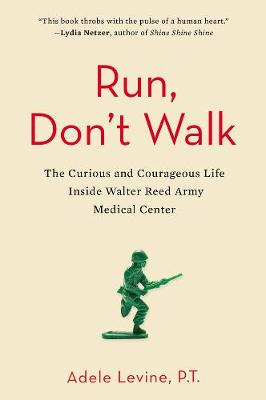 Run, Don't Walk: The Curious and Courageous Life Inside Walter Reed Army Medical Center (Paperback)