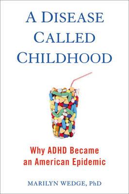 A Disease Called Childhood: Why ADHD Became an American Epidemic (Hardback)