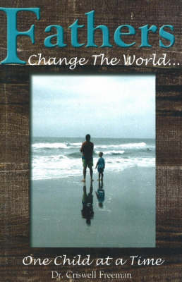 Fathers Change the World: One Child At a Time (Paperback)