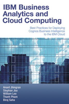 IBM Business Analytics and Cloud Computing: Best Practices for Deploying Cognos Business Intelligence to the IBM Cloud (Paperback)