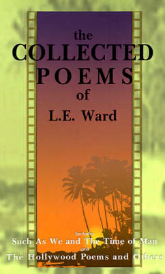 The Collected Poems of L. E. Ward: Volume 1: Such as We and the Time of Man (Paperback)