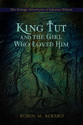 King Tut and the Girl Who Loved Him: The Strange Adventures of Johanna Wilson (Paperback)