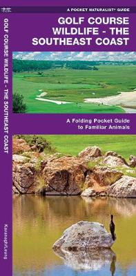 Golf Course Wildlife, Southeast Coast: A Folding Pocket Guide to Familiar Coastal Species in the Southeastern U.S.A. - Pocket Naturalist Guide Series