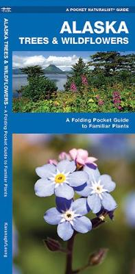 Alaska Trees & Wildflowers: A Folding Pocket Guide to Familiar Species - Pocket Naturalist Guide Series
