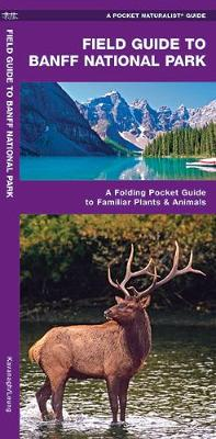Banff National Park, Field Guide to: A Folding Pocket Guide to Familiar Species - Pocket Naturalist Guide Series