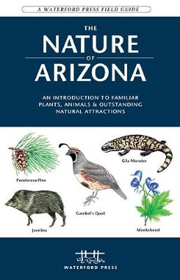 The Nature of Arizona: An Introduction to Familiar Plants, Animals & Outstanding Natural Attractions - Waterford Press Field Guides (Paperback)