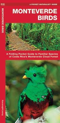 Monteverde Birds: A Folding Pocket Guide to Familiar Species of Costa Rica's Monteverde Cloud Forest - Pocket Naturalist Guide Series