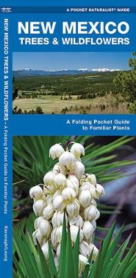 New Mexico Trees & Wildflowers: A Folding Pocket Guide to Familiar Species - Pocket Naturalist Guide Series