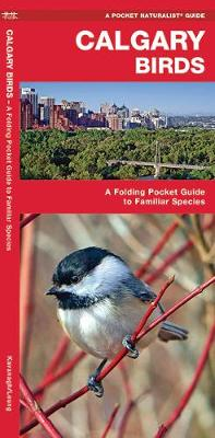 Calgary Birds: A Folding Pocket Guide to Familiar Species - Pocket Naturalist Guide Series