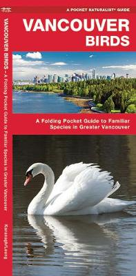 Vancouver Birds: A Folding Pocket Guide to Familiar Species in Greater Vancouver - Pocket Naturalist Guide Series
