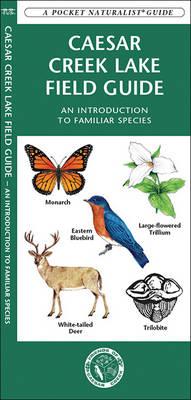 Caesar Creek Lake Field Guide: Pocket Naturalist Guide - Pocket Naturalist Guide Series