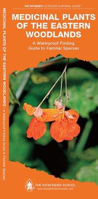 Medicinal Plants of the Eastern Woodlands: A Waterproof Folding Guide to Familiar Species - Pathfinder Outdoor Survival Guide Series