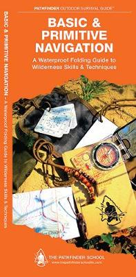 Basic & Primitive Navigation: A Waterproof Folding Guide to Wilderness Skills & Techniques - Pathfinder Outdoor Survival Guide Series
