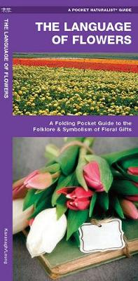 The Language of Flowers: A Pocket Guide to the Folklore & Symbolism of Floral Gifts - Pocket Naturalist Guide Series