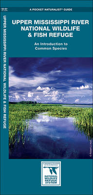 Upper Mississippi River National Wildlife & Fish Refuge: An Introduction to Common Species - Pocket Naturalist Guide Series