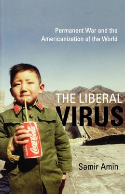 The Liberal Virus: Permanent War and the Americanization of the World (Paperback)