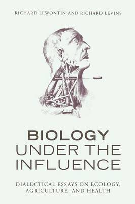 Biology Under the Influence: Dialectical Essays on the Coevolution of Nature and Society (Paperback)