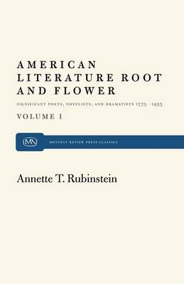 American Literature Root and Flower, Volume I: Significant Poets, Novelists, and Dramatists 1775-1955 (Paperback)