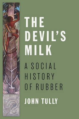 The Devilas Milk: A Social History of Rubber (Hardback)