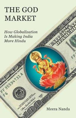 The God Market: How Globalization is Making India More Hindu (Hardback)
