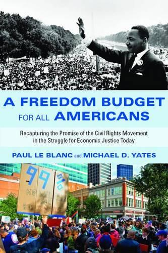 A Freedom Budget for All Americans: Recapturing the Promise of the Civil Rights Movement in the Struggle for Economic Justice Today (Paperback)