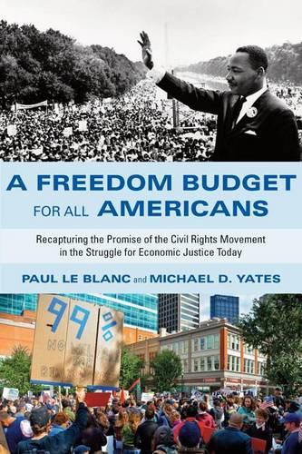 A Freedom Budget for All Americans: Recapturing the Promise of the Civil Rights Movement in the Struggle for Economic Justice Today (Hardback)