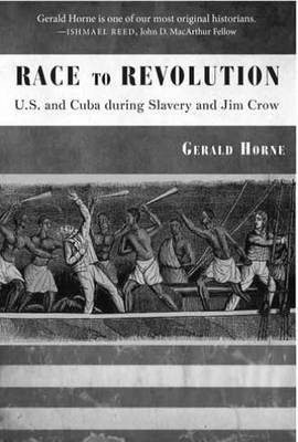 Race to Revolution: The U. S. and Cuba During Slavery and Jim Crow (Hardback)
