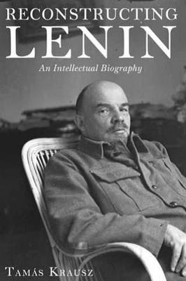 Reconstructing Lenin: An Intellectual Biography (Paperback)
