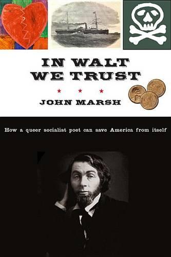 In Walt We Trust: How a Queer Socialist Poet Can Save America from Itself (Hardback)