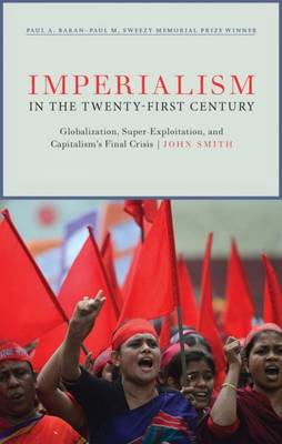 Imperialism in the Twenty-First Century: Globalization, Super-Exploitation, and Capitalism S Final Crisis (Hardback)